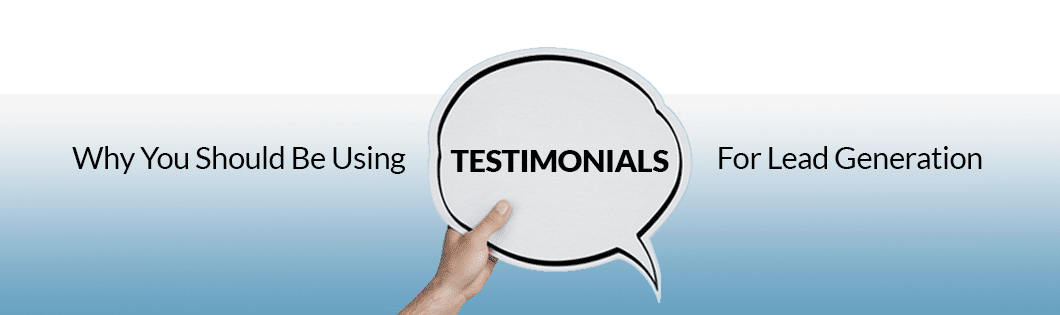 Why You Should Be Using Testimonials For Lead Generation