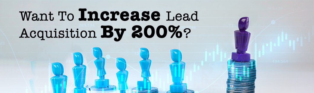 Want To Increase Lead Acquisition By 200%? These Digital Lead Generation Tactics Really Work