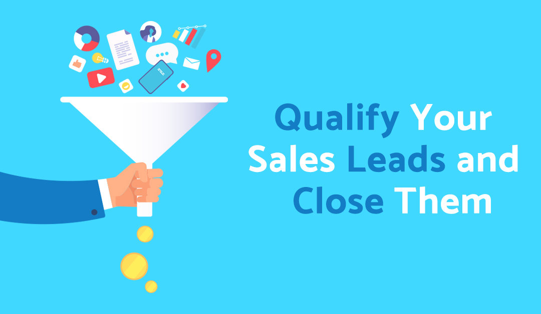 Qualifying Your Sales Leads and (The Art Of) Closing Them