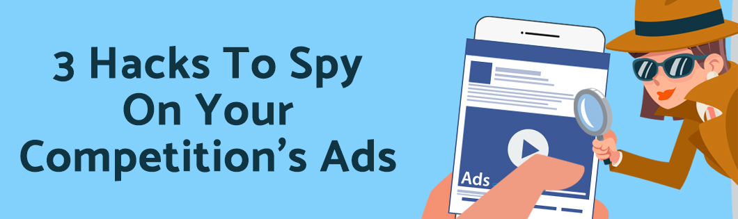 Use These 3 Hacks To Spy On Your Competition's Ads