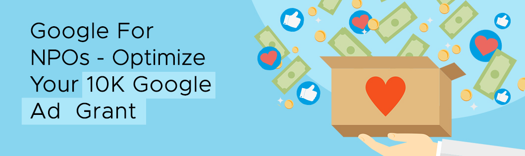 Google For Nonprofits: Tips to Optimize Your 10K in Free Monthly Ad Spend