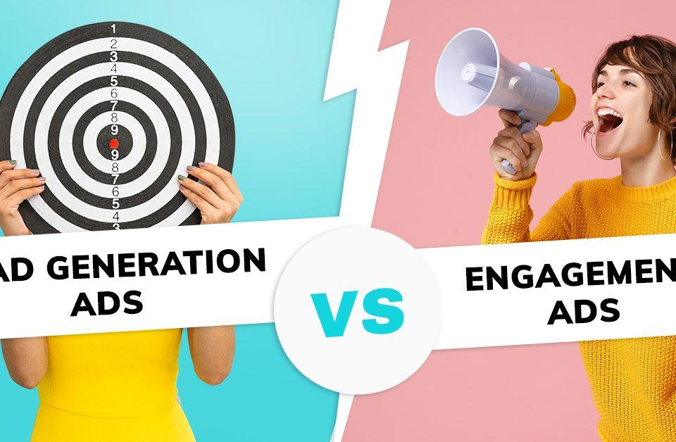 Engagement Ads vs Lead Generation Ads
